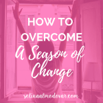 """girl stretching over a window overlooking a city scene with pink overlay and white text that reads, """"How to Overcome a Season of Change"""""""