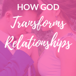 """groom kissing bride on her hand with pink overlay and white text that reads, """"How God Transforms Relationships"""""""