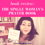 """dark haired woman holding up a book while smirking with pink overlay and white text that reads, """"Book Review: The Single Woman's Prayer Book"""""""