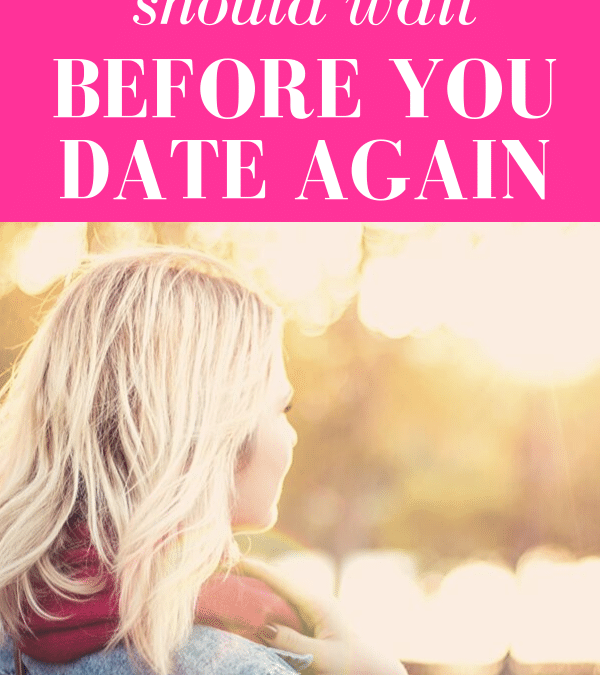 How Long You Should Wait Before You Date Again