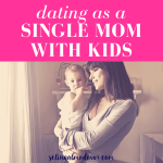 """brunette mom holding toddler baby in front of a window inside of a nursery setting with pink overlay and white text that reads, """"Dating As A Single Mom With Kids"""""""