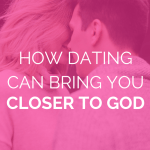 "blonde hair woman stands closely with a brown hair man facing each other in an outdoor waterfall setting with pink overlay and white text that reads, ""How Dating Can Bring You Closer To God"""