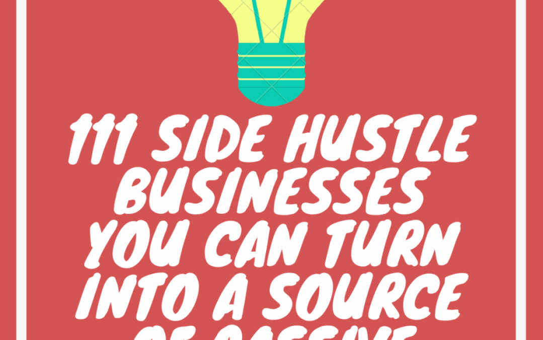 111 Side Hustle Businesses You Can Turn Into A Source Of Passive Income
