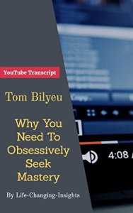 Why You Need to Obsessively Seek Mastery by Thomas Bilyeu