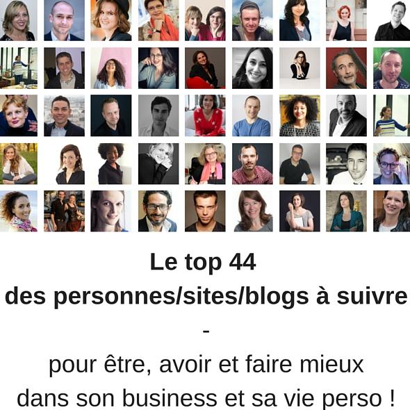 Le top 44 des meilleurs sites/blogs/personnes à suivre pour être, avoir et faire mieux dans son business et dans sa vie perso !