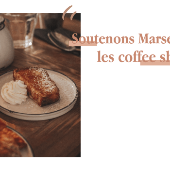 SOUTENONS MARSEILLE — LES COFFEE SHOPS