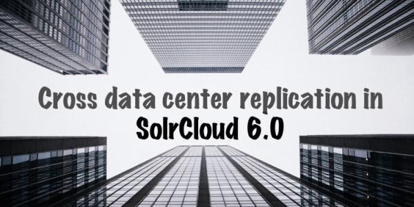 Solr 6 Cross-Data Center Replication