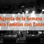 Agenda de la Semana para Familias con Ganas. Del 14 al 20 de Julio