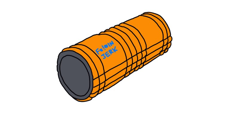 drawing of a foam roller with the words f*!#in jerk written on it