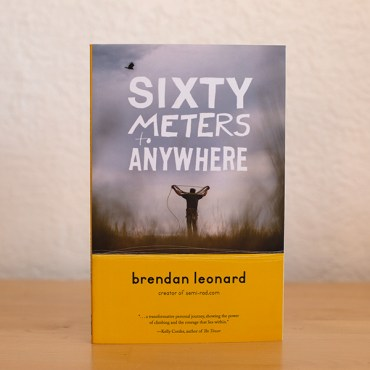Sixty Meters to Anywhere signed by author Brendan Leonard