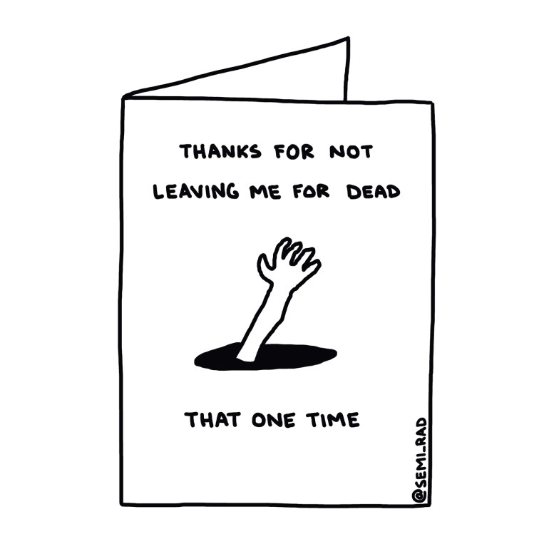 """""""Thanks For Not Leaving Me For Dead That One Time"""" Thank You Card Semi-Rad"""