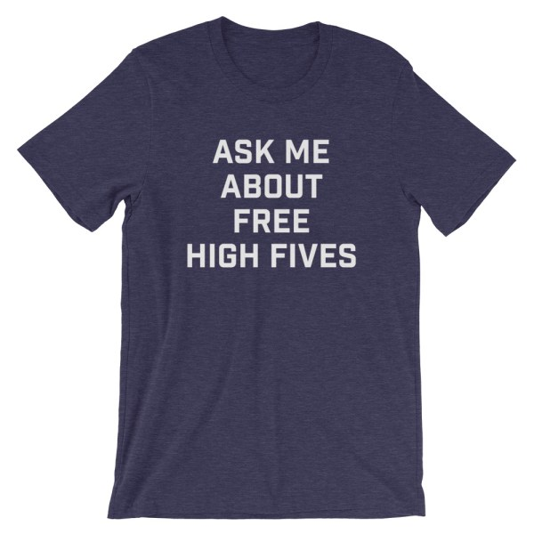 ask me about free high fives tshirt