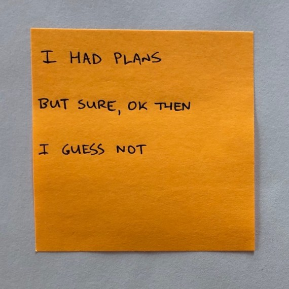 handwritten haiku on post-it note: I had plans, but sure, OK then, I guess not