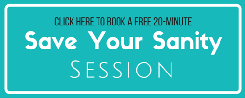 CLICK HERE to book a FREE Save Your Sanity Session