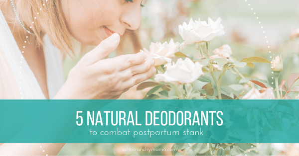 5 Natural Deodorants to Combat Postpartum Stank