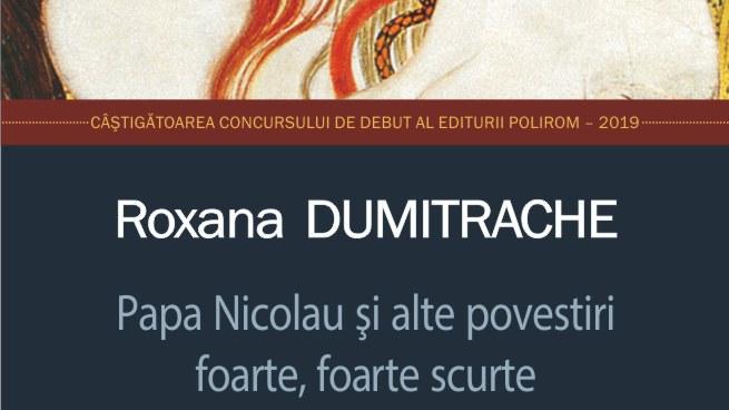 """""""Papa Nicolau şi alte povestiri foarte, foarte scurte"""" de Roxana Dumitrache [fragment]"""