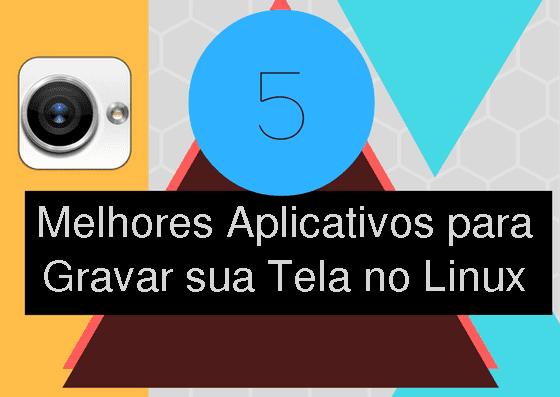 Aplicativos para gravar sua tela no Linux
