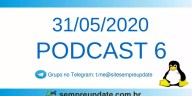 As principais notícias da semana no Podcast 6 do SempreUpdate