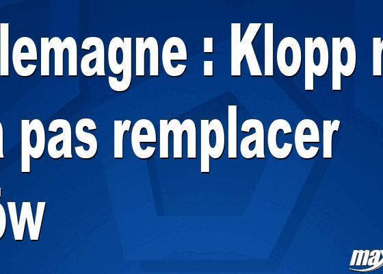 Allemagne : Klopp ne va pas remplacer Löw
