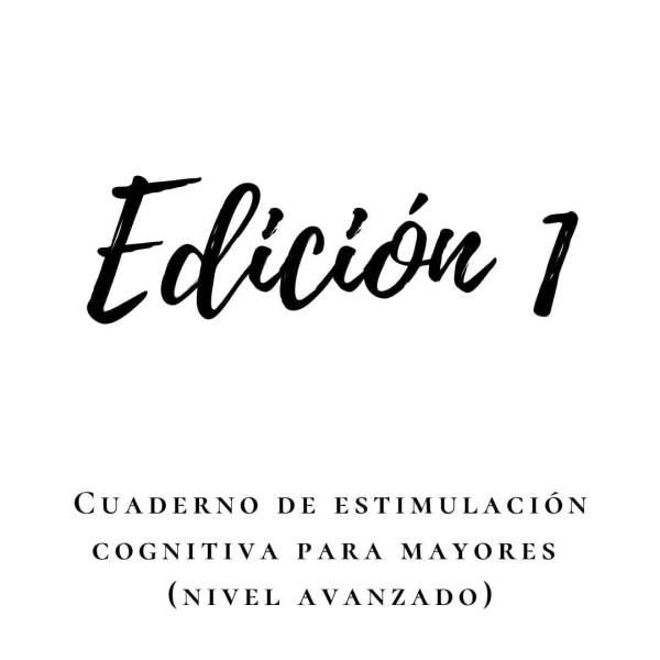 Cuaderno de estimulación cognitiva para personas mayores (nivel avanzado). Edición 1.