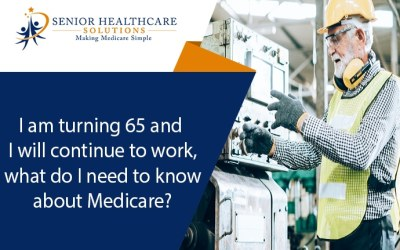 I am turning 65 and I will continue to work, what do I need to know about Medicare?