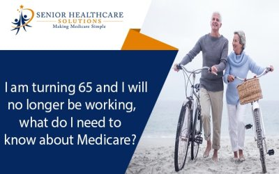 I am turning 65 and I will no longer be working, what do I need to know about Medicare?