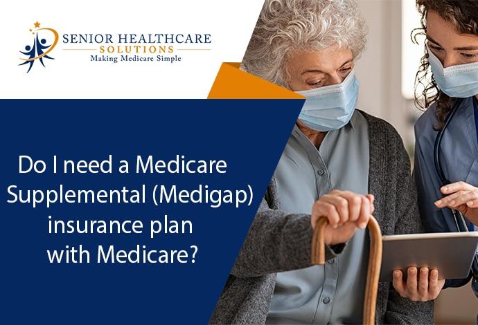 Do-I-need-a-Medicare-Supplemental-Medigap-insurance-plan-with-Medicare
