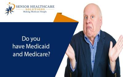 Do you have Medicaid and Medicare?