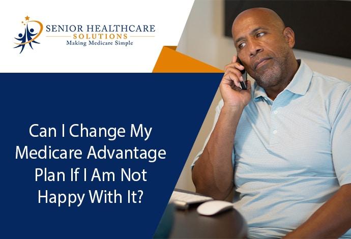 change-medicare-advantage-plan-if-not-happy