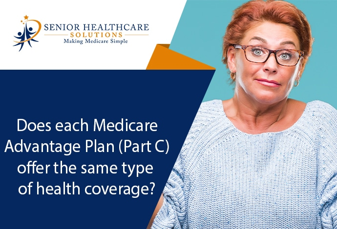 does-each-medicarew-adv.-plan-part-c-offer-the-same-type-of-health-coverage
