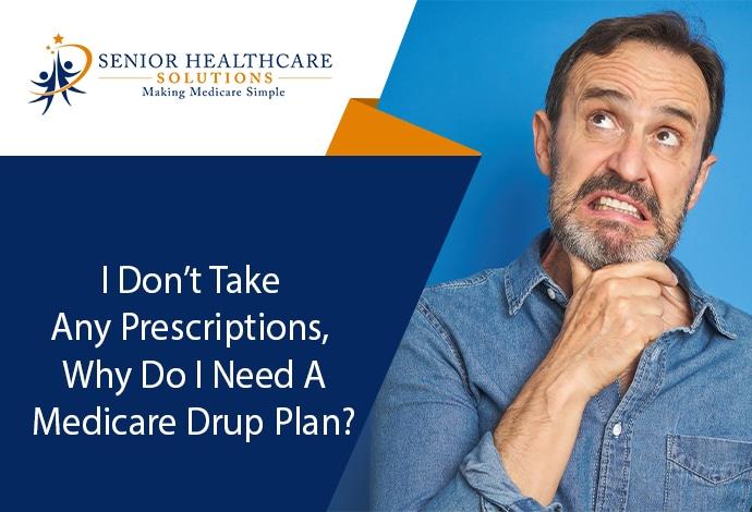 I Don't Take Any Prescriptions, Why Do I Need a Medicare Drug Plan?