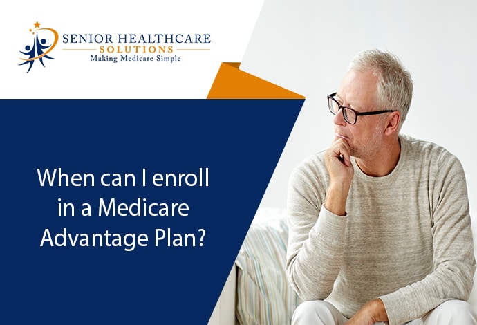 when-can-i-enroll-in-a-medicare-advantage-plan