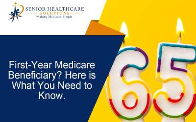 First-Year Medicare Beneficiary? Here's What You Need to Know.