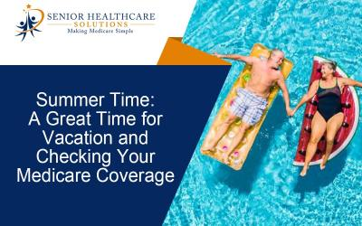 Summer Time: A Great Time for Vacation and Checking Your Medicare Coverage