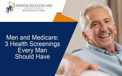 Men and Medicare: 3 Health Screenings Every Man Should Have