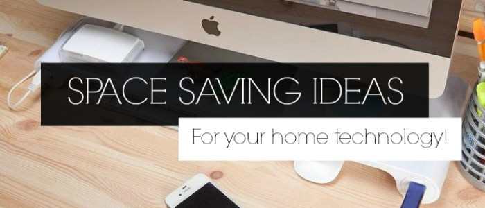 Space Saving Ideas For Your Home Technology