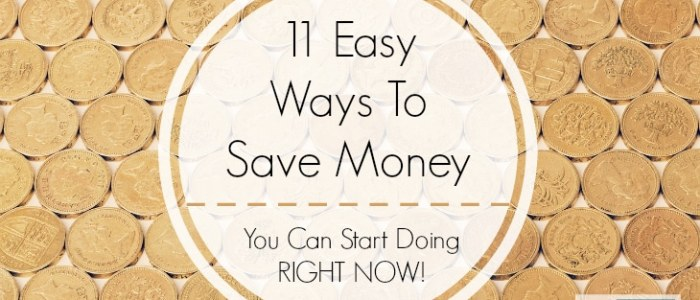 11 Easy Ways To Save Money You Can Start Doing NOW