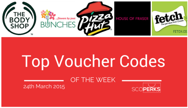 The Body Shop, Bunches, Pizza Hut, House of Fraser And Fetch Logos With The Text 'Top Voucher Codes OF THE WEEK 24th March 2015'