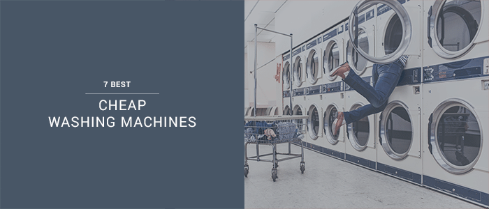 The 7 Best Cheap Washing Machines In The UK: Update 2019