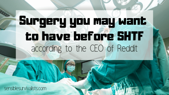 Why You May Want To Have These Surgeries Before SHTF (Like