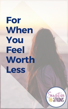 For When You Feel Worth Less