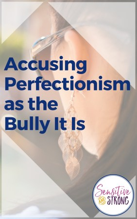 Accusing Perfectionism as the Bully It Is