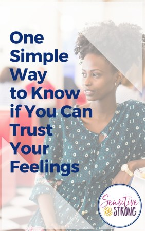 One Simple Way to Know if You Can Trust Your Feelings
