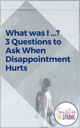 3 Questions to Ask Wehn Disappointment Hurts
