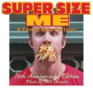 Super Size Me 10th Anniversary Edition Music by Steve Horowitz