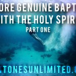 A MORE GENUINE BAPTISM WITH THE HOLY SPIRIT: PART ONE