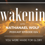 AWAKENING EPISODE 024: YOU WERE MADE FOR GLORY