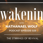 AWAKENING EPISODE 026: THE STIRRINGS OF REVIVAL
