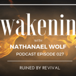 AWAKENING EPISODE 027: RUINED BY REVIVAL