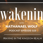 AWAKENING EPISODE 028: PRAYING IN THE REALM OF GOD